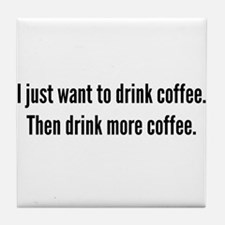 I just want to drink coffee . . . Tile Coaster