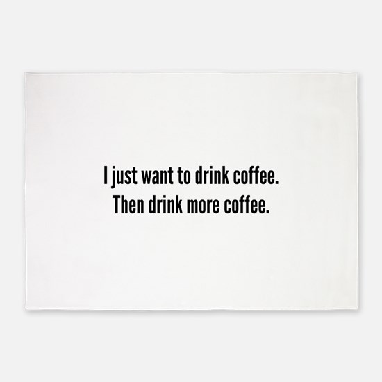 I just want to drink coffee . . . 5'x7'Area Rug