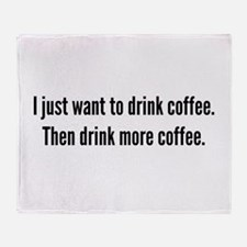 I just want to drink coffee . . . Throw Blanket