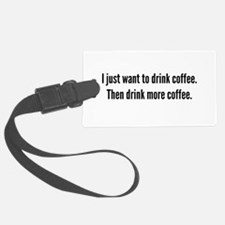 I just want to drink coffee . . Luggage Tag