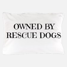 Owned by Rescue Dogs Pillow Case