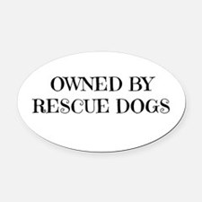 Owned by Rescue Dogs Oval Car Magnet