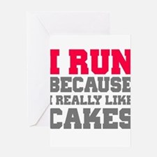 I Run Because I Really Like Cakes Greeting Cards