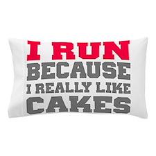 I Run Because I Really Like Cakes Pillow Case