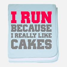 I Run Because I Really Like Cakes baby blanket