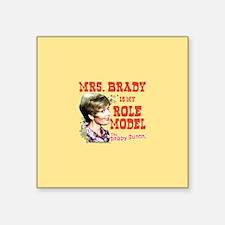 "Mrs. Brady Is My Role Model Square Sticker 3"" x 3"""
