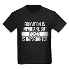 Poker Is Importanter T-Shirt