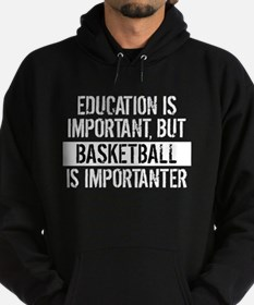 Basketball Is Importanter Hoodie