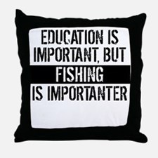 Fishing Is Importanter Throw Pillow