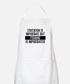 Fishing Is Importanter Apron