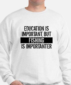 Fishing Is Importanter Sweatshirt