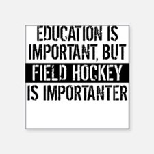 Field Hockey Is Importanter Sticker