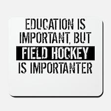 Field Hockey Is Importanter Mousepad