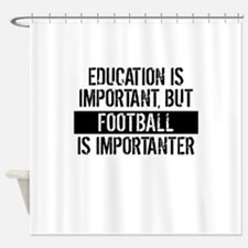 Football Is Importanter Shower Curtain