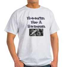 Freezin for a Reason T-Shirt