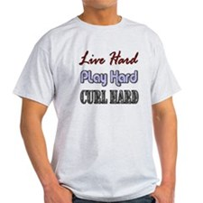 Live Hard, Play Hard, Curl Ha T-Shirt