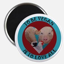 To Be Vegan Is To Love All Magnets