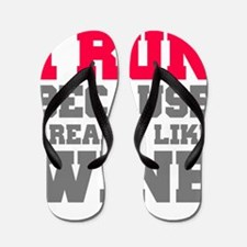 I Run Because I Really Like Wine Flip Flops