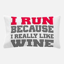 I Run Because I Really Like Wine Pillow Case