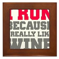 I Run Because I Really Like Wine Framed Tile