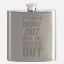 It's Not A Work Out Until You Twerk Out Flask