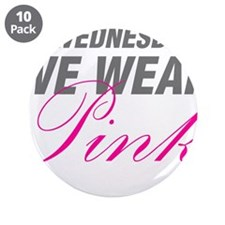"""On Wednesdays We Wear Pink 3.5"""" Button (10 pack)"""