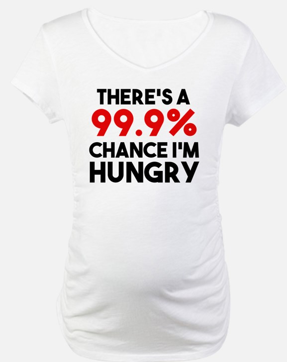 There's a 99.9% Chance I'm hungr Shirt