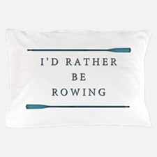 I'd rather be rowing Pillow Case