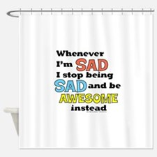 Stop Being Sad Be Awesome Shower Curtain