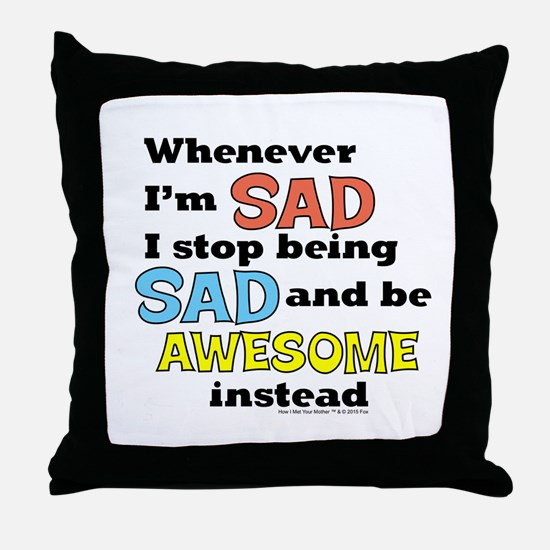 Stop Being Sad Be Awesome Throw Pillow