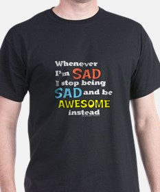 Stop Being Sad Be Awesome T-Shirt