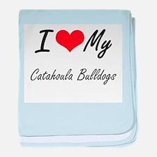 I Love my Catahoula Bulldogs baby blanket