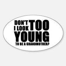 Too young to be grandmother Oval Decal