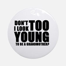 Too young to be grandmother Ornament (Round)