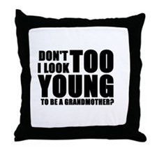 Too young to be grandmother Throw Pillow