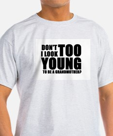Too young to be grandmother Ash Grey T-Shirt