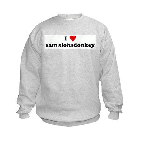 I Love sam slobadonkey Kids Sweatshirt
