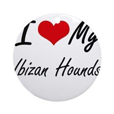 I Love my Ibizan Hounds Round Ornament