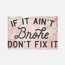 If It Ain't Broke Don't Fix It Rectangle Magnet