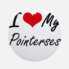 I Love my Pointerses Round Ornament
