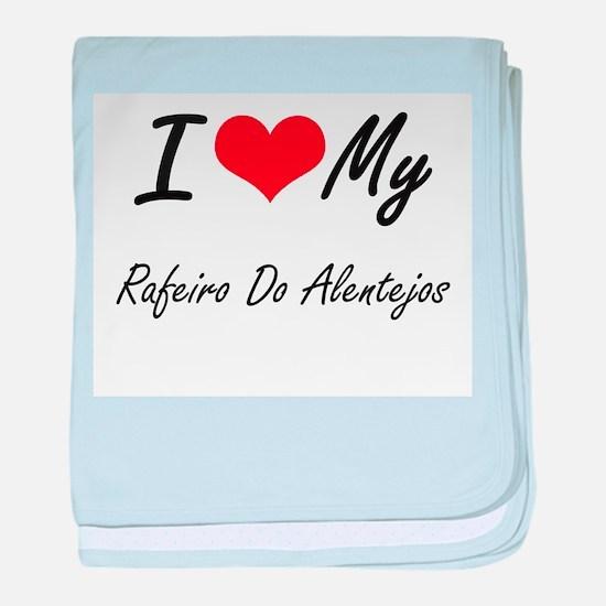 I Love my Rafeiro Do Alentejos baby blanket