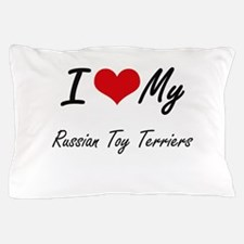 I Love my Russian Toy Terriers Pillow Case