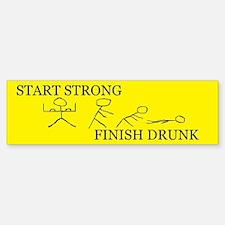 Start Strong Finish Drunk Bumper Bumper Bumper Sticker