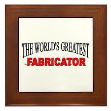 """""""The World's Greatest Fabricator"""" Framed Tile"""