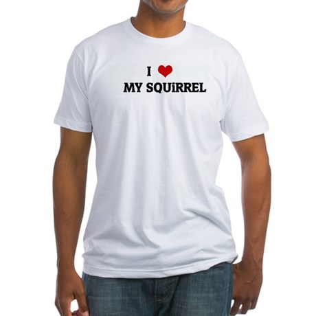 I Love MY SQUiRREL Fitted T-Shirt