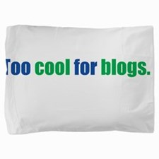 Too Cool For Blogs Pillow Sham