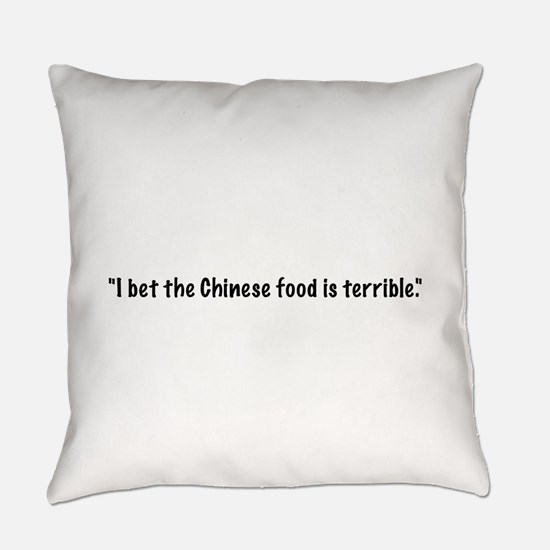 I bet the Chinese food is terrible Everyday Pillow