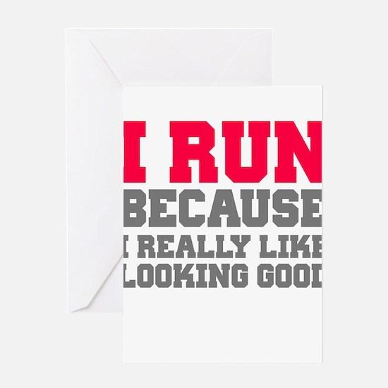 I run because i really like looking good Greeting