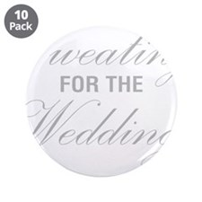 """Sweating For The Wedding 3.5"""" Button (10 pack)"""