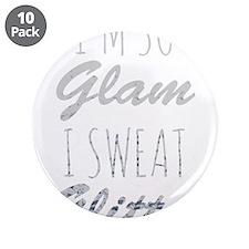 "I'm So Glam I Sweat Glitter 3.5"" Button (10 pack)"